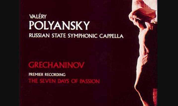 "Grechaninov's ""The Seven Days of Passion"" Op. 58"